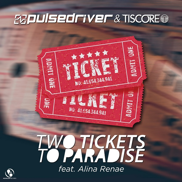 PULSEDRIVER & TISCORE FEAT. ALINA RENAE-Two Tickets To Paradise