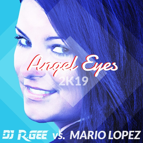 DJ R. GEE VS. MARIO LOPEZ-Angel Eyes (2k19)