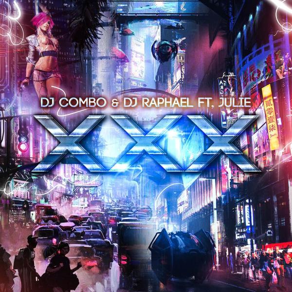 DJ COMBO & DJ RAPHAEL FEAT. JULIE-Xxx
