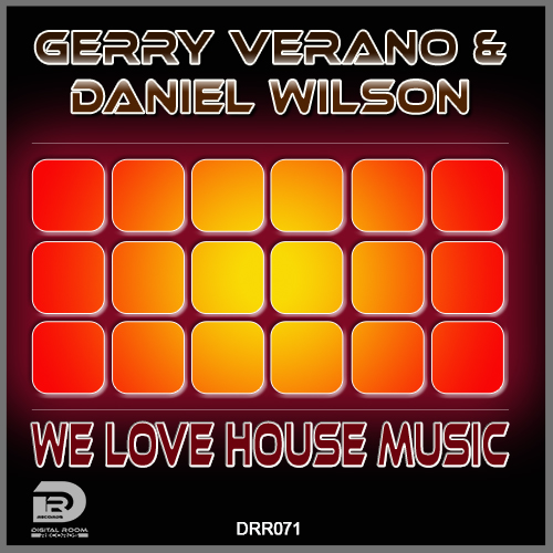 GERRY VERANO & DANIEL WILSON -We Love House Music
