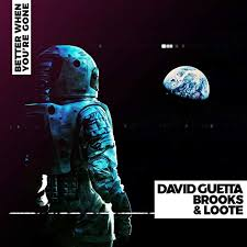 DAVID GUETTA, BROOKS & LOOTE-Better When You´re Gone