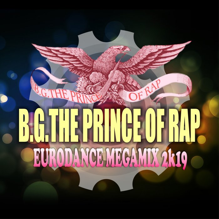 B.G. THE PRINCE OF RAP-Eurodance Megamix 2k19