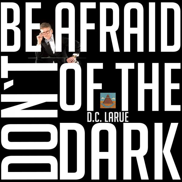 D.C. LARUE-Don´t Be Afraid Of The Dark