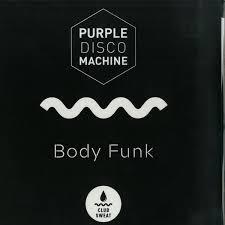 PURPLE DISCO MACHINE-Body Funk 2019