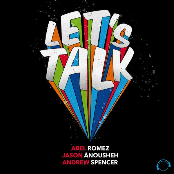 ABEL ROMEZ & JASON ANOUSHEH & ANDREW SPENCER-Let´s Talk