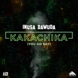 INUSA DAWUDA-Kakachika (you Go Say)