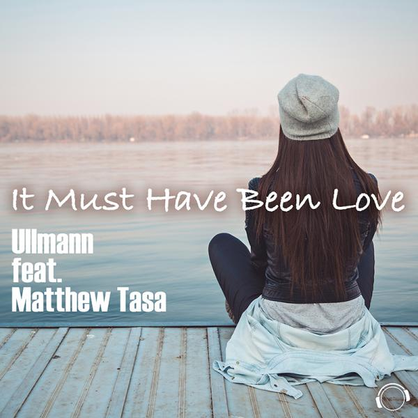 ULLMANN FEAT. MATTHEW TASA-It Must Have Been Love