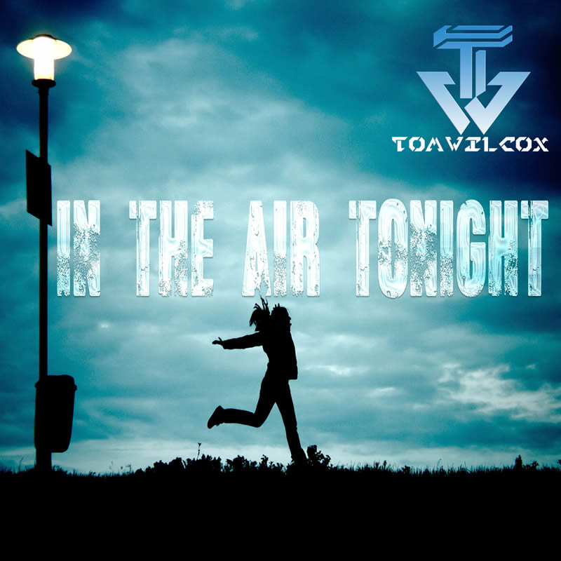 TOM WILCOX-In The Air Tonight