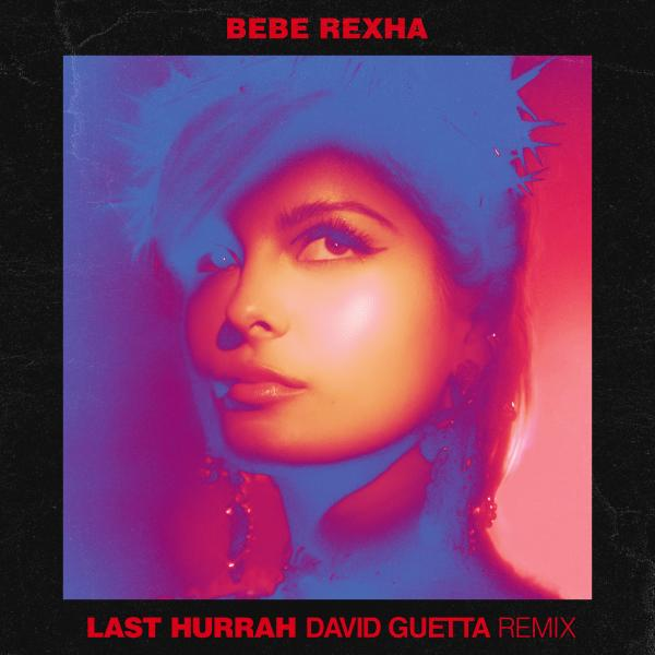 BEBE REXHA-Last Hurrah (David Guetta Remix)