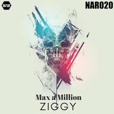 MAX A MILLION-Ziggy
