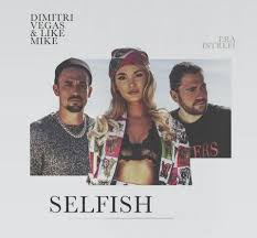 DIMITRI VEGAS & LIKE MIKE FEAT. ERA ISTREFI-Selfish
