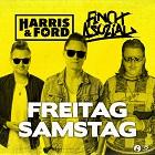 HARRIS & FORD FEAT. FINCH ASOZIAL-Freitag, Samstag
