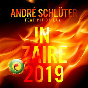 ANDRé SCHLüTER FEAT. PIT BAILAY-In Zaire 2019