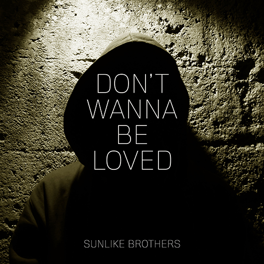 SUNLIKE BROTHERS-Don´t Wanna Be Loved