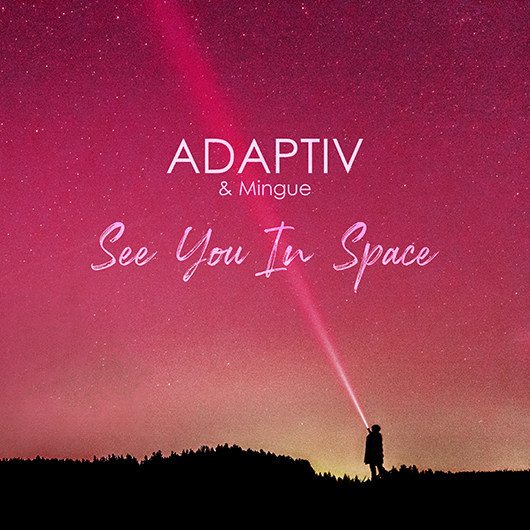 ADAPTIV & MINGUE-See You In Space