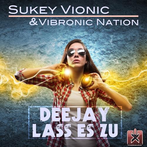 SUKEY VIONIC & VIBRONIC NATION-Deejay Lass Es Zu