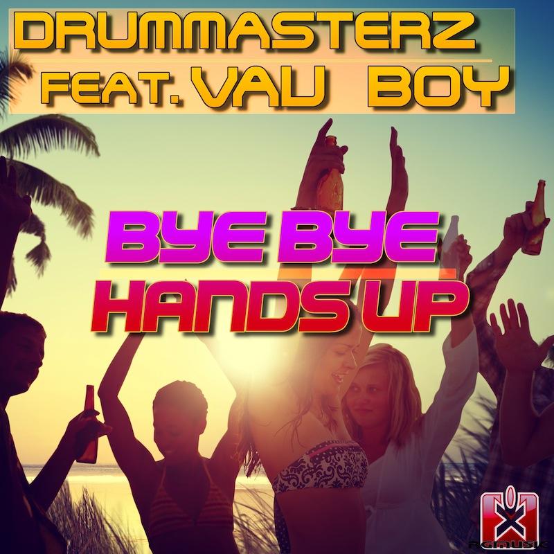 DRUMMASTERZ FEAT VAU BOY-Bye Bye Handsup