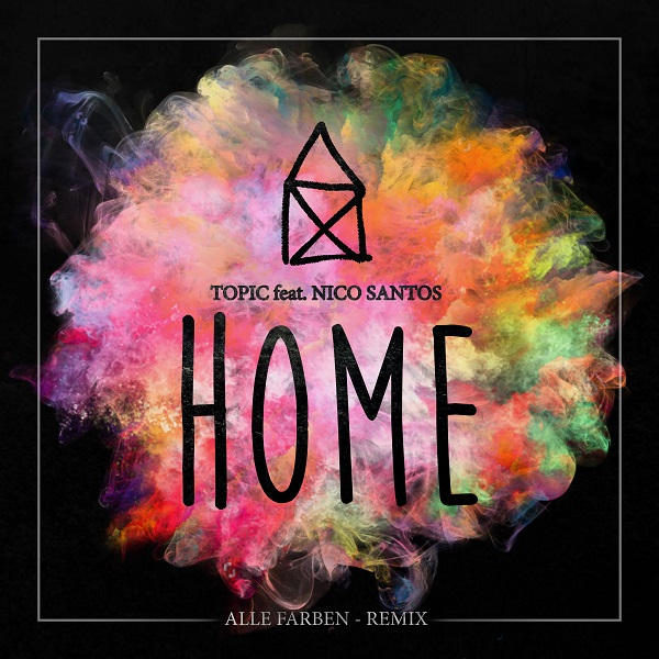TOPIC FEAT. NICO SANTOS-Home (alle Farben Remix)