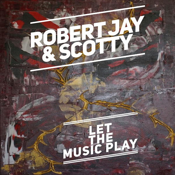 ROBERT JAY & SCOTTY-Let The Music Play