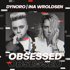 DYNORO & INA WROLDSEN-Obsessed