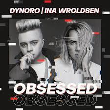 DYNORO & INA WROLDSEN-Obsessed