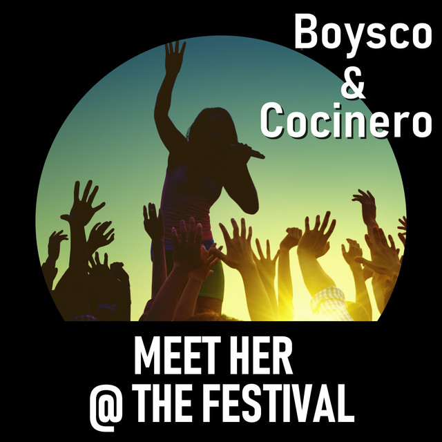 BOYSCO & COCINERO-Meet Her At The Festival