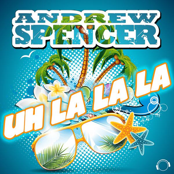 ANDREW SPENCER-Uh La La La
