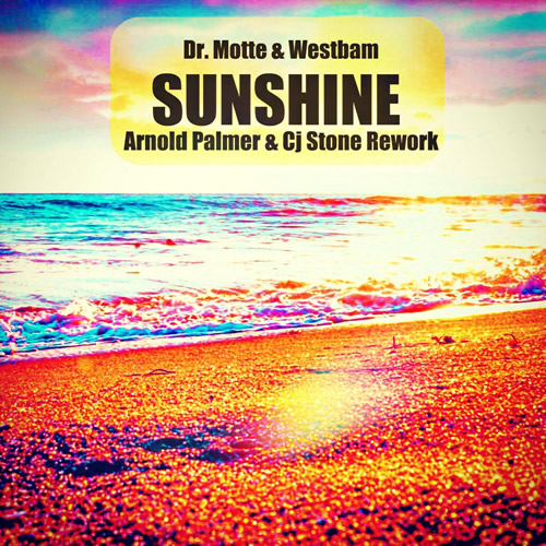 DR. MOTTE & WESTBAM-Sunshine (Arnold Palmer & Cj Stone Rework)