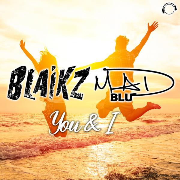 BLAIKZ & MAD BLU-You & I