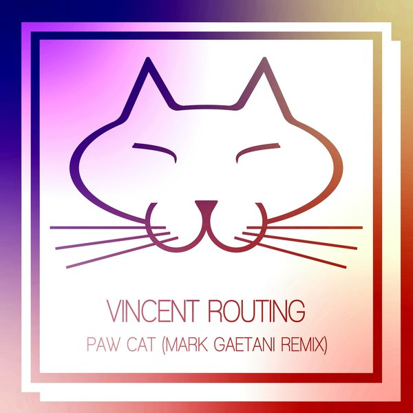 VINCENT ROUTING-Paw Cat  Mark Gaetani Remix