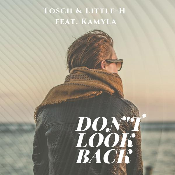 TOSCH & LITTLE-H FEAT. KAMYLA-Don´t Look Back