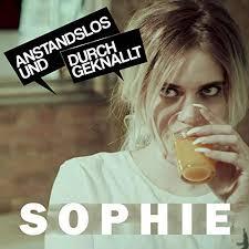 ANSTANDSLOS & DURCHGEKNALLT-Sophie