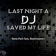 RENE PARK FEAT. BOOTMASTERS-Last Night A Dj Saved My Life