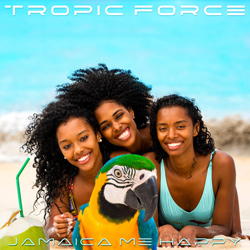 TROPIC FORCE-Jamaica Me Happy