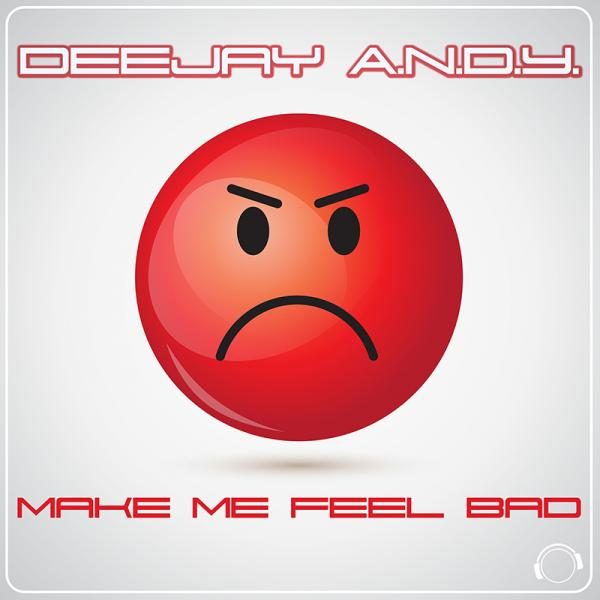 DEEJAY A.N.D.Y.-Make Me Feel Bad