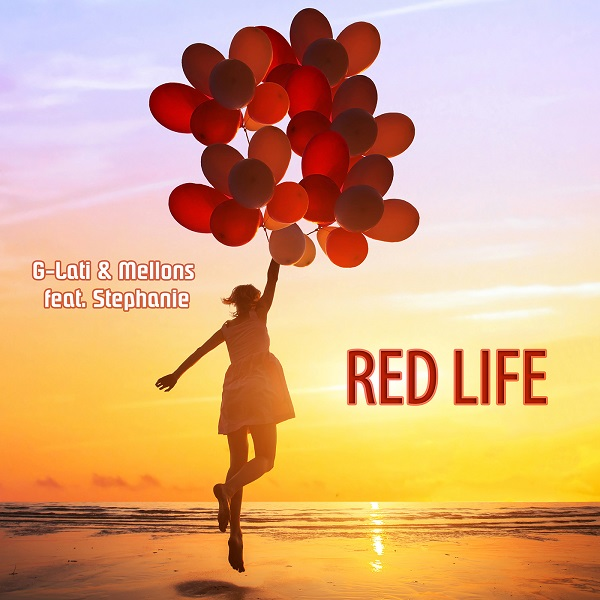 G-LATI & MELLONS FEAT. STEPHANIE-Red Life