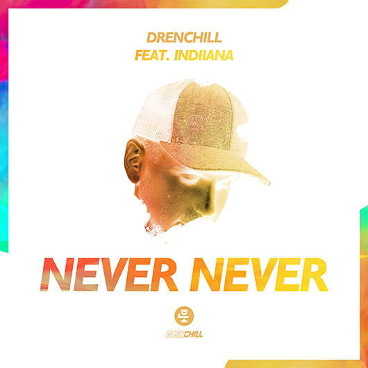 DRENCHILL FEAT INDIIANA-Never Never