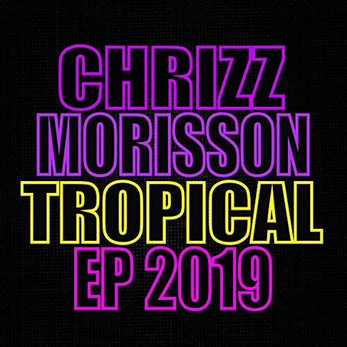 CHRIZZ MORISSON-Tropical Ep 2019