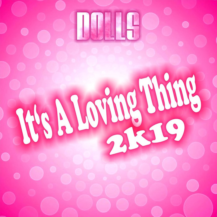 DOLLS-It´s A Loving Thing 2k19