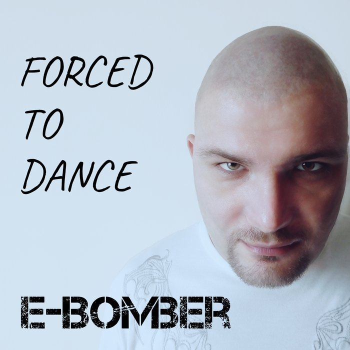 E-BOMBER-Forced To Dance