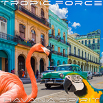 TROPIC FORCE-Havana Spirit