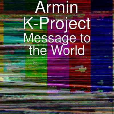 ARMIN K-PROJECT-Message To The World