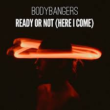 BODYBANGERS-Ready Or Not (here I Come)