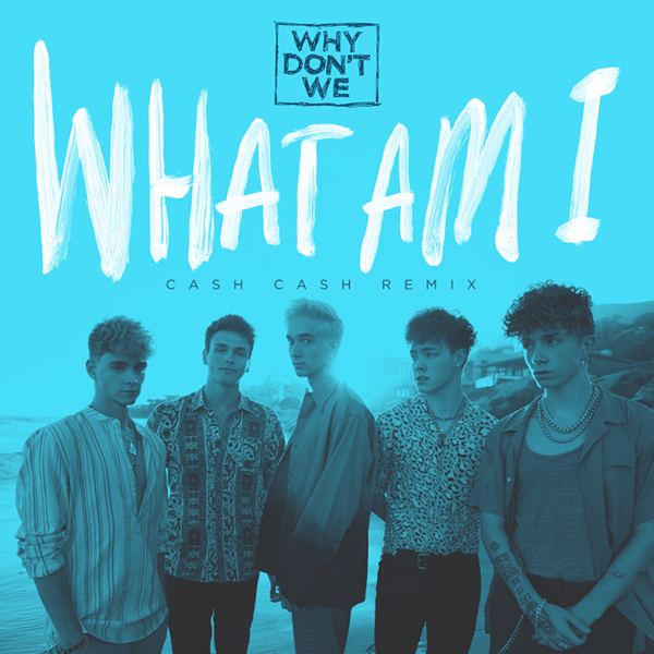 WHY DON´T WE-What Am I