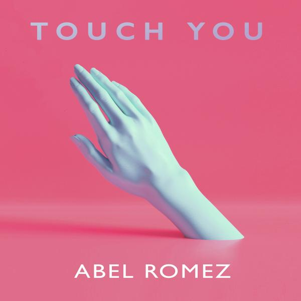 ABEL ROMEZ-Touch You