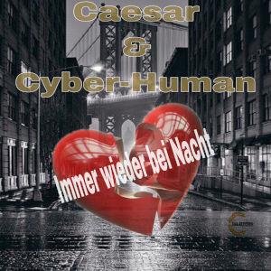 CAESAR & CYBER-HUMAN-Immer Wieder Bei Nacht