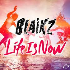 BLAIKZ-Life Is Now