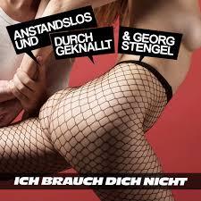 ANSTANDSLOS & DURCHGEKNALLT & GEORG STENGEL-Ich Brauch Dich Nicht