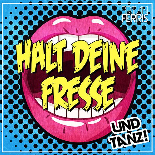 BRIAN FERRIS-Halt Deine Fresse Und Tanz!