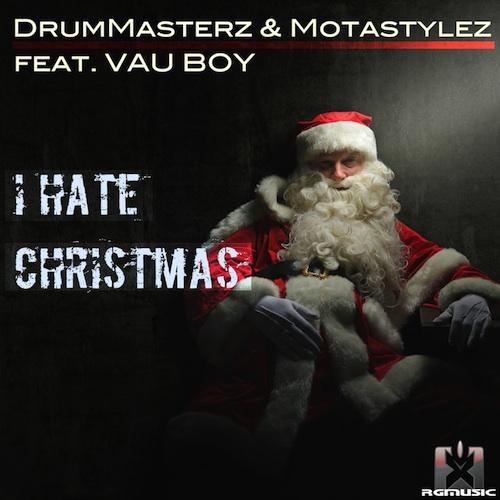DRUMMASTERZ & MOTASTYLEZ FEAT. VAU BOY-I Hate Christmas